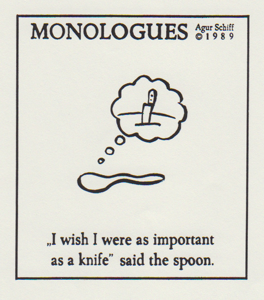 """I wish I were as important as a knife"" said the spoon"