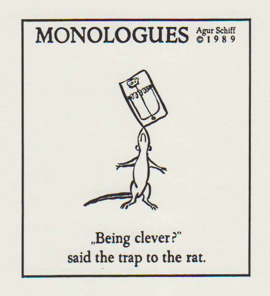 """Being clever?"" said the trap to the rat"