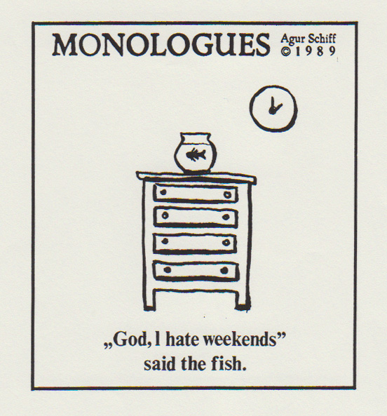 """God, I hate weekends,"" said the fish"